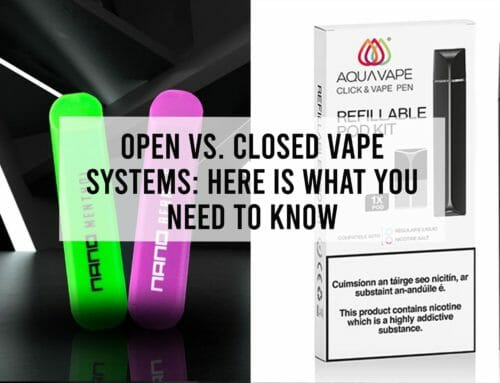 Open vs. Closed Vape Systems: Here is What You Need to Know