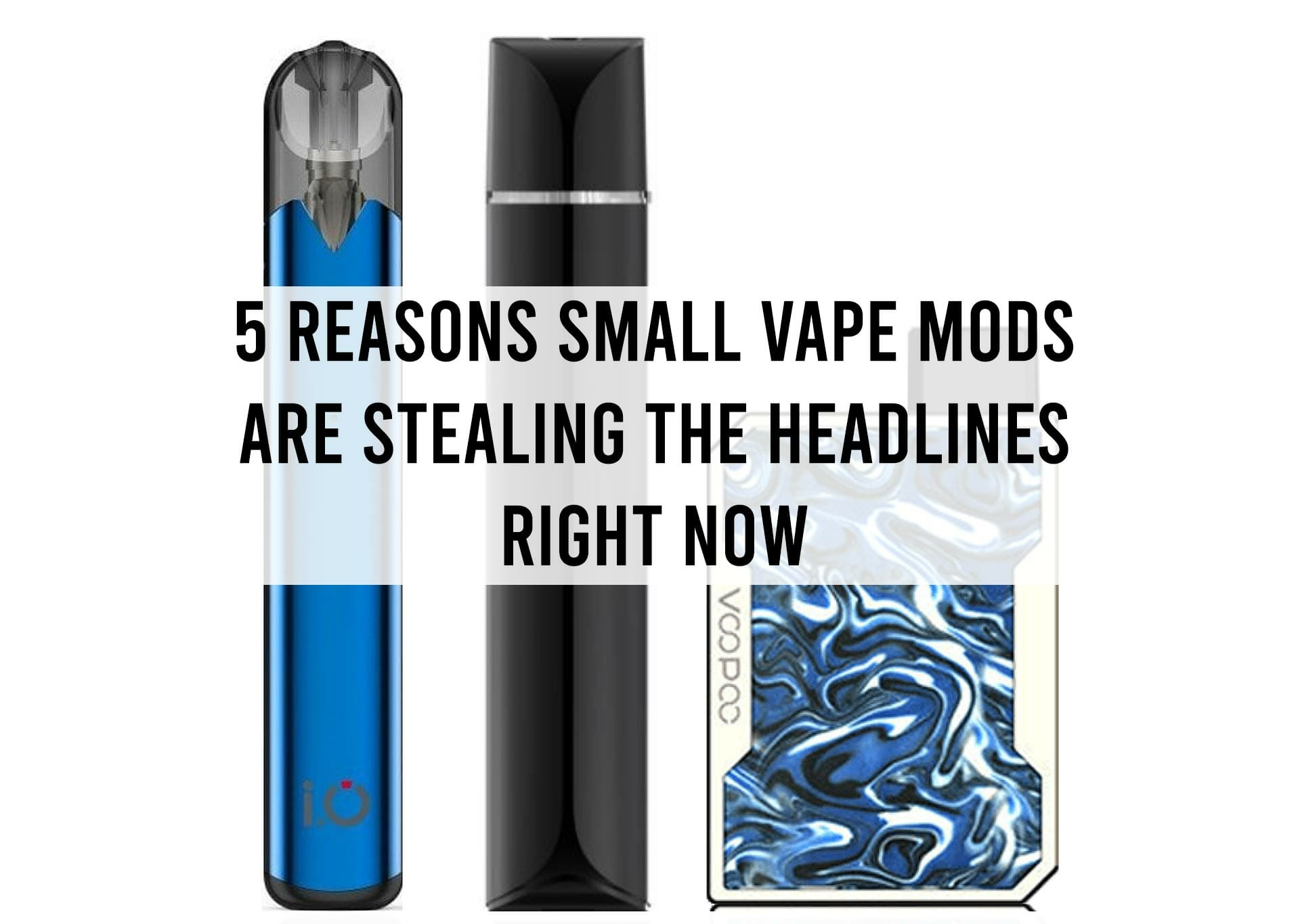 5-Reasons-Small-Vape-Mods-are-Stealing-the-Headlines-Right-Now