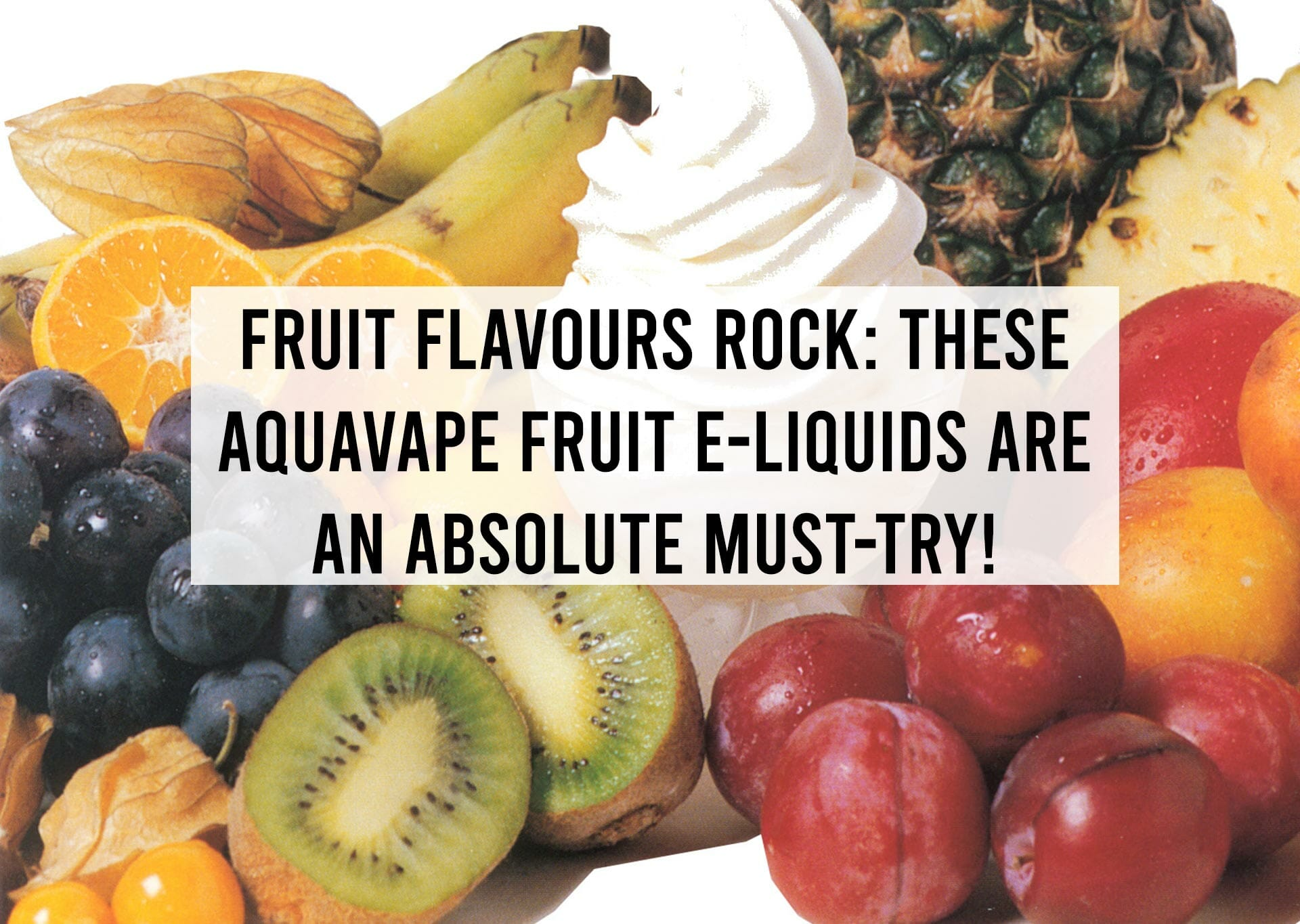 Fruit-Flavours-Rock--These-AquaVape-Fruit-E-Liquids-are-an-Absolute-Must-try!