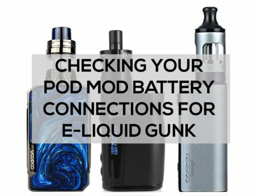 Checking your Pod Mod Battery Connections for E-Liquid Gunk
