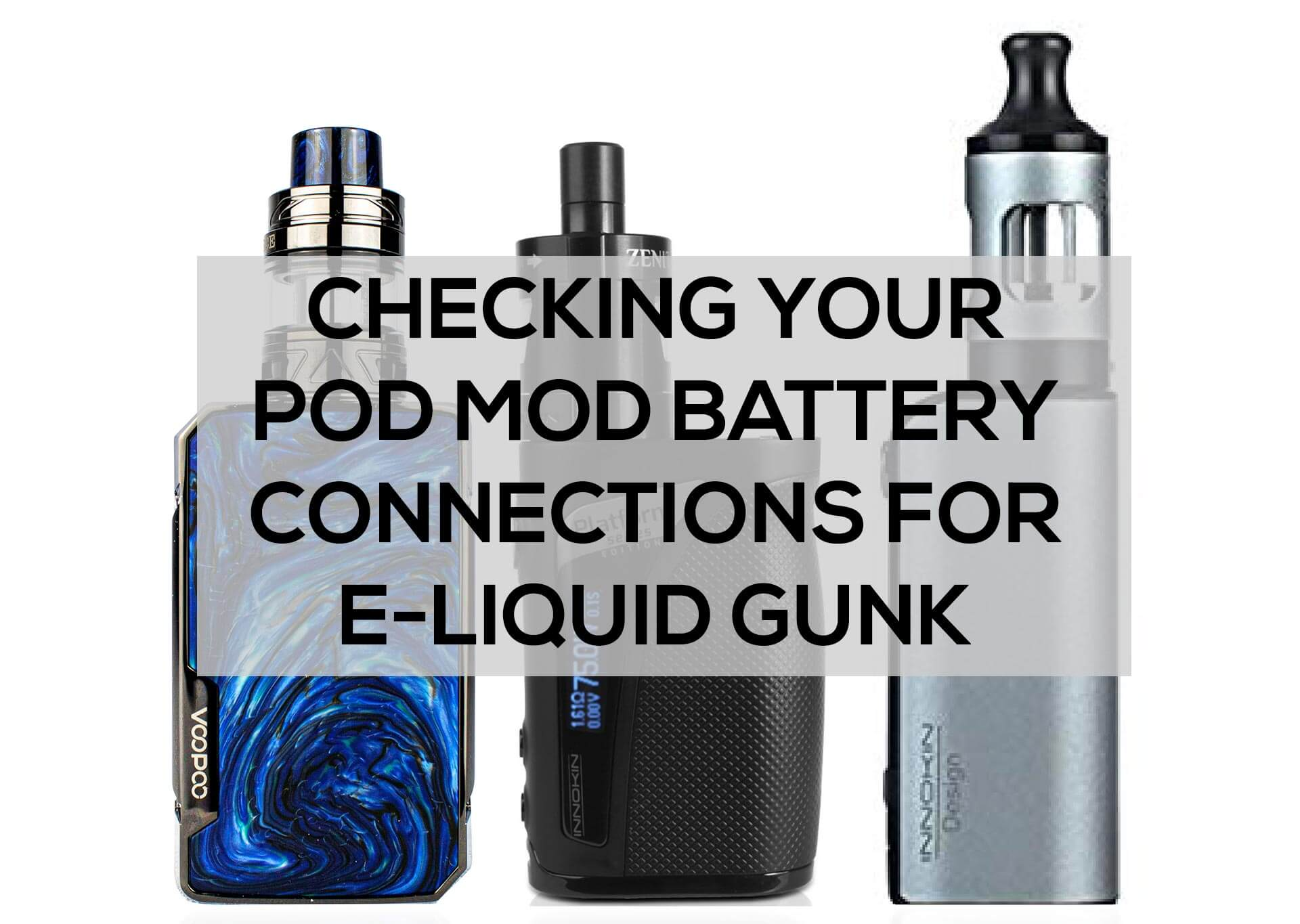 Checking-your-Pod-Mod-Battery-Connections-for-E-Liquid-Gunk
