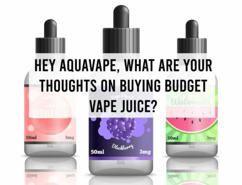 Hey AquaVape, What are your Thoughts on Buying Budget Vape Juice?