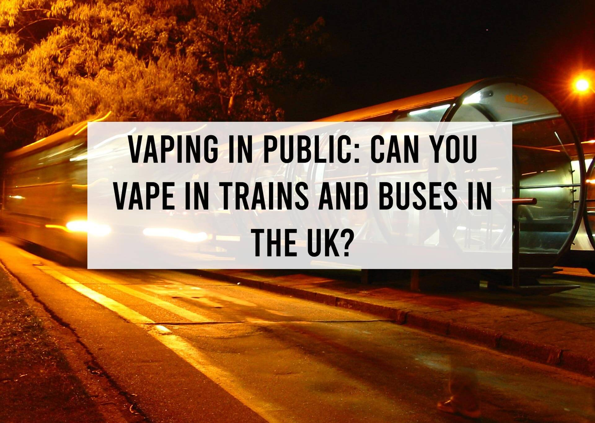 Vaping-in-Public--Can-you-Vape-in-Trains-and-Buses-in-the-UK