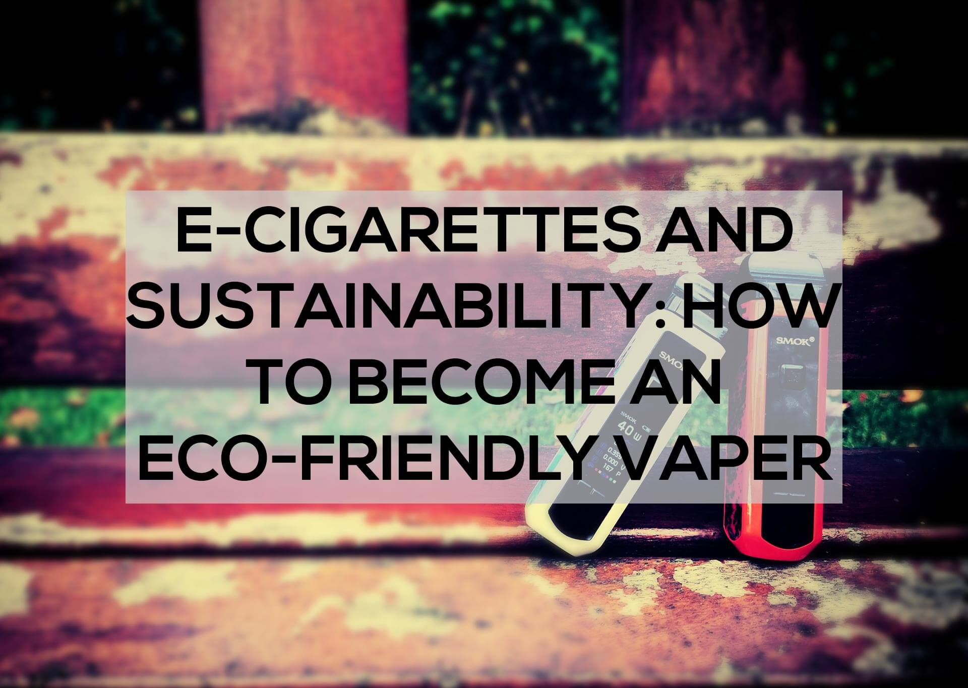 E-Cigarettes-and-Sustainability--How-to-Become-an-Eco-Friendly-Vaper