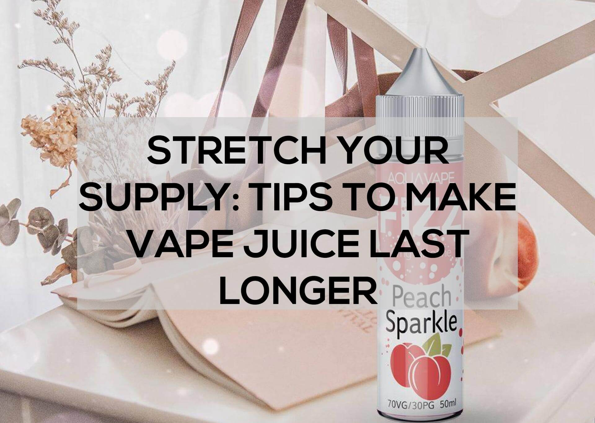 Stretch-Your-Supply--Tips-to-Make-Vape-Juice-Last-Longer