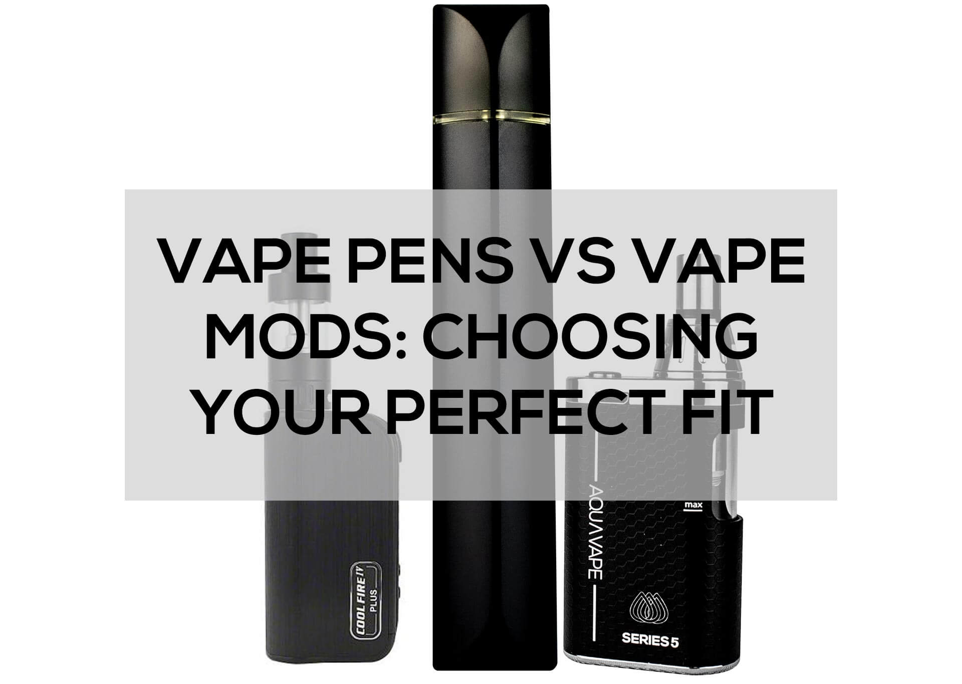 Vape-Pens-vs-Vape-Mods--Choosing-your-Perfect-Fit