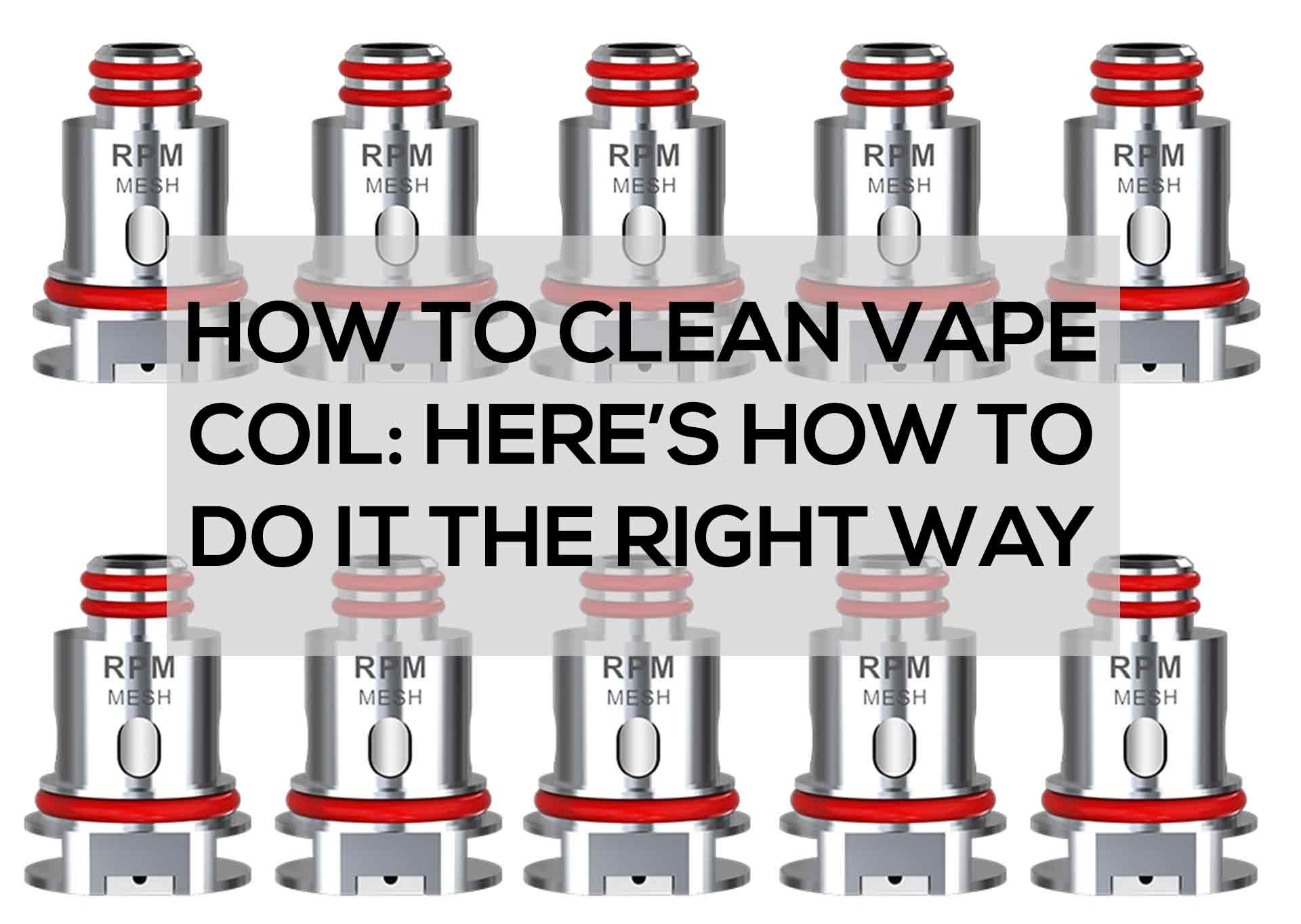 How-to-Clean-Vape-Coil--Here's-How-to-Do-it-the-Right-Way