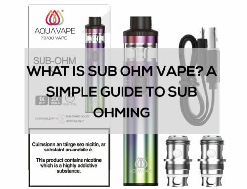 What is Sub Ohm Vape? A Simple Guide to Sub Ohming