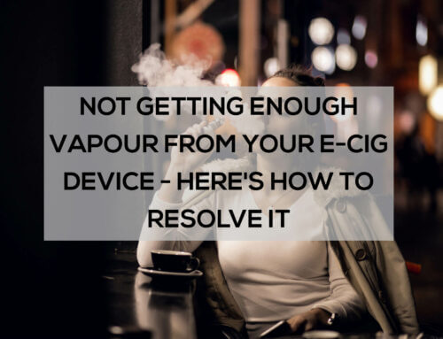 Not Getting Enough Vapour From Your E-Cig Device? Here's How to Resolve It
